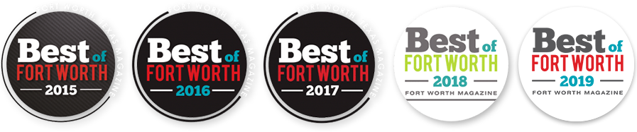 Voted Best of Fort Worth 2015, 2016, 2017, 2018 & 2019