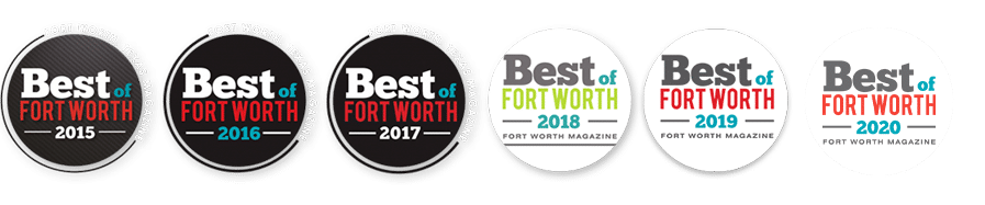 Voted Best of Fort Worth 2015, 2016, 2017, 2018, 2019 & 2020
